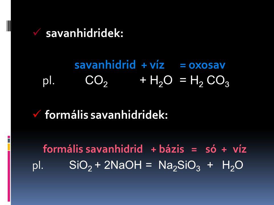 savanhidrid + víz = oxosav formális savanhidrid + bázis = só + víz