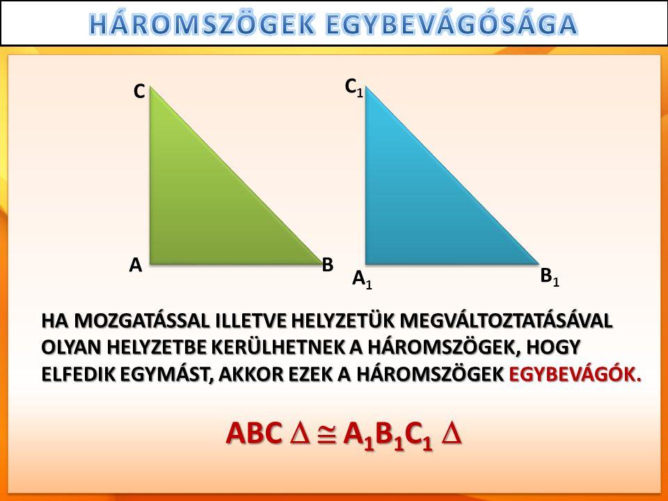 C1 C. A. B. A1. B1. HA MOZGATÁSSAL ILLETVE HELYZETÜK MEGVÁLTOZTATÁSÁVAL. OLYAN HELYZETBE KERÜLHETNEK A HÁROMSZÖGEK, HOGY.