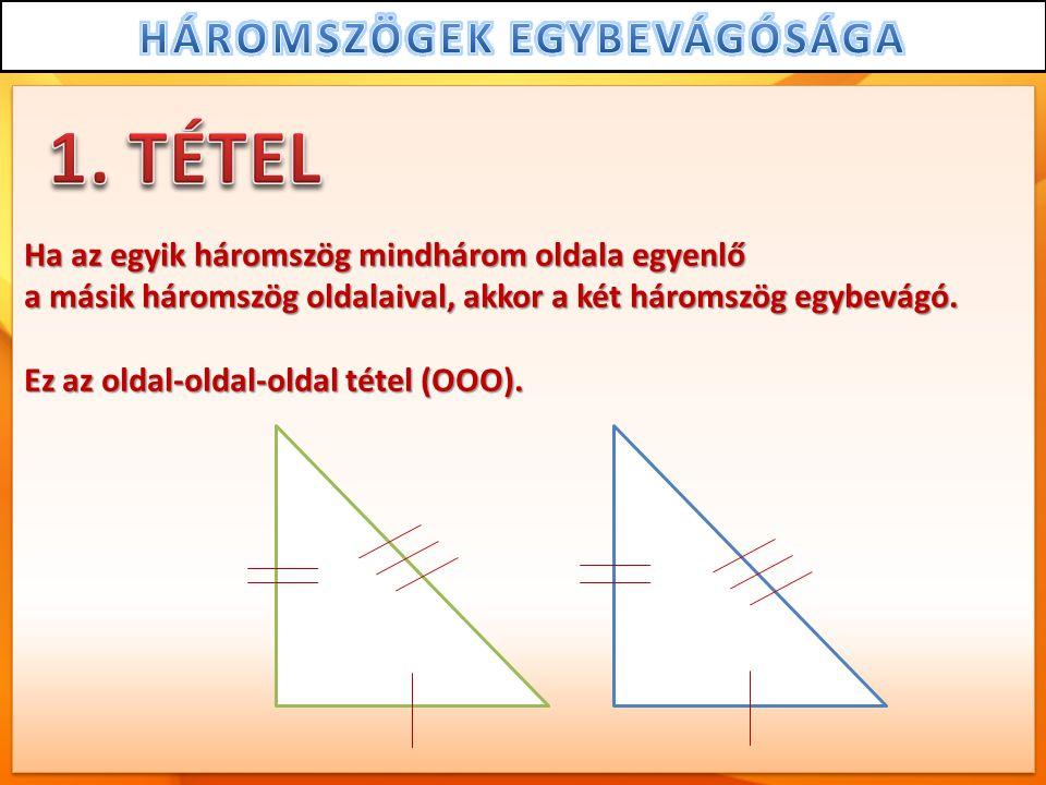 1. TÉTEL Ha az egyik háromszög mindhárom oldala egyenlő