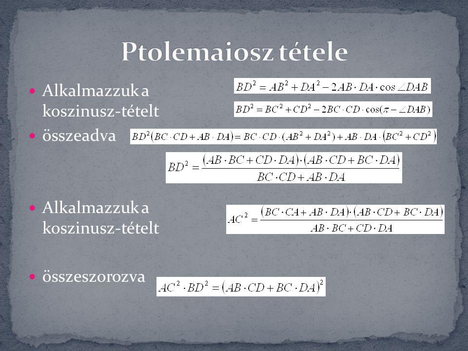 Ptolemaiosz tétele Alkalmazzuk a koszinusz-tételt összeadva