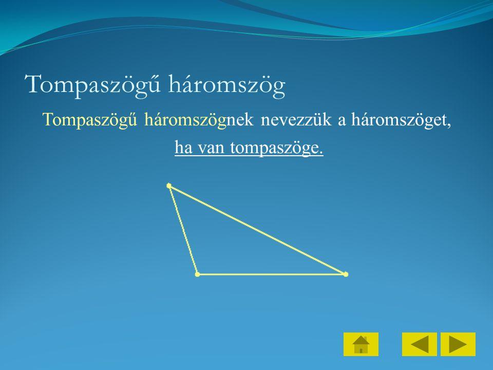 Tompaszögű háromszögnek nevezzük a háromszöget, ha van tompaszöge.