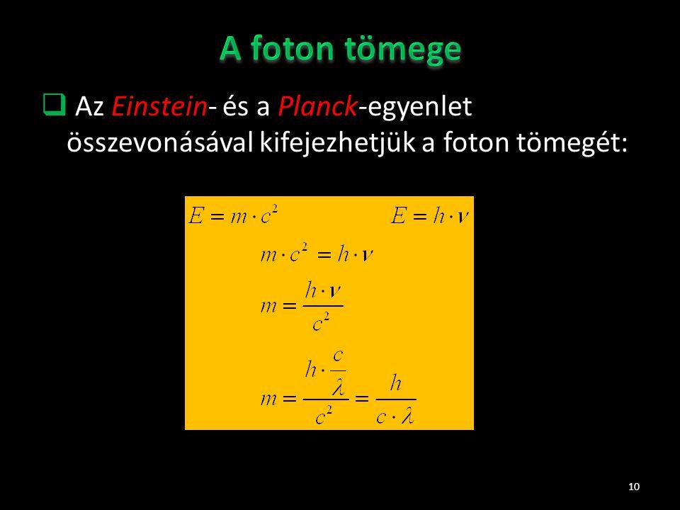 A foton tömege Az Einstein- és a Planck-egyenlet összevonásával kifejezhetjük a foton tömegét:
