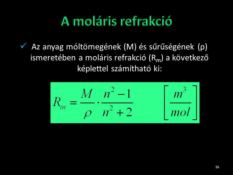 A moláris refrakció Az anyag móltömegének (M) és sűrűségének (ρ) ismeretében a moláris refrakció (Rm) a következő képlettel számítható ki: