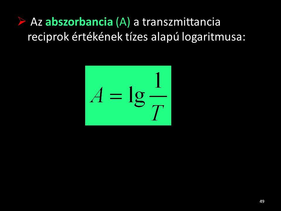 Az abszorbancia (A) a transzmittancia reciprok értékének tízes alapú logaritmusa: