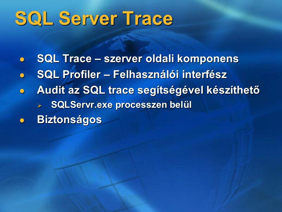 SQL Server Trace SQL Trace – szerver oldali komponens