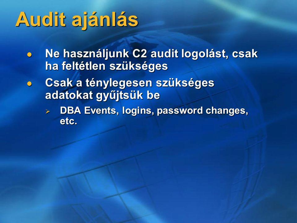 Audit ajánlás Ne használjunk C2 audit logolást, csak ha feltétlen szükséges. Csak a ténylegesen szükséges adatokat gyűjtsük be.