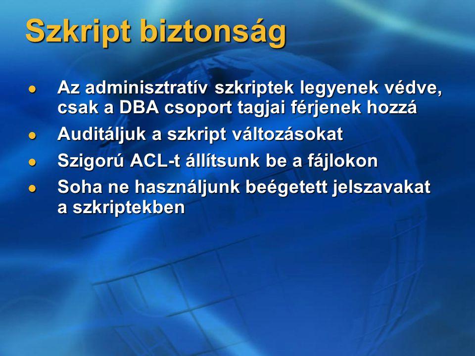 Szkript biztonság Az adminisztratív szkriptek legyenek védve, csak a DBA csoport tagjai férjenek hozzá.