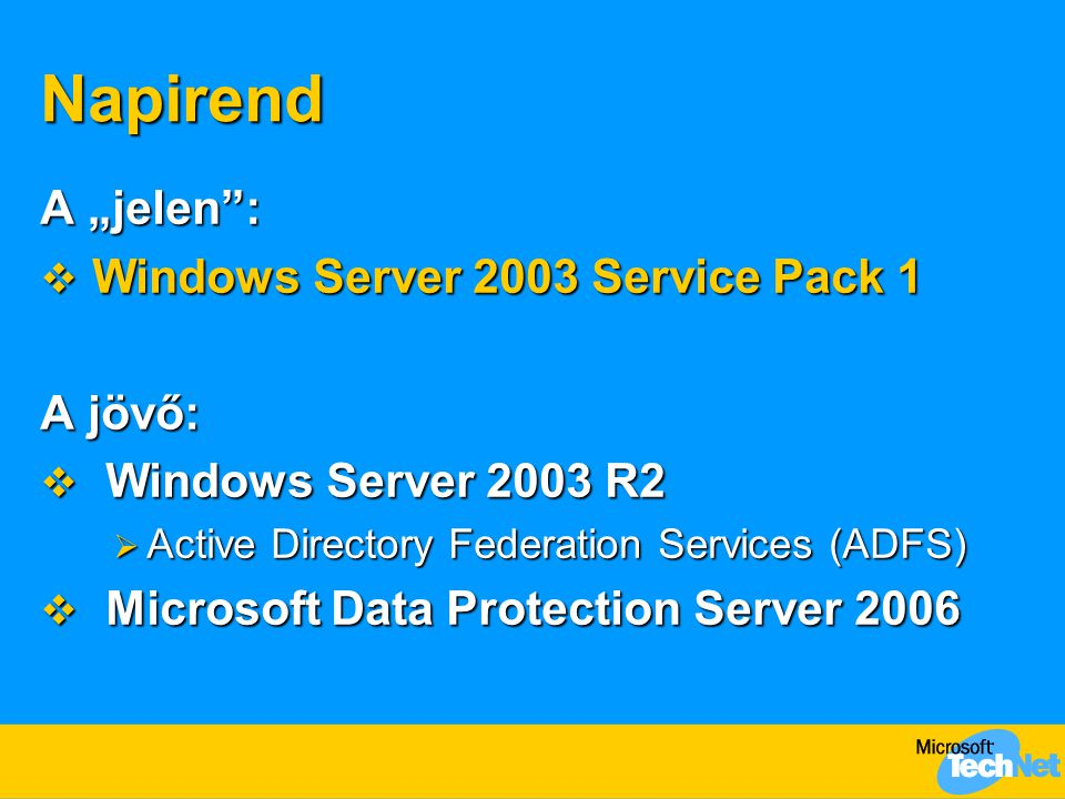 "Napirend A ""jelen : Windows Server 2003 Service Pack 1 A jövő:"