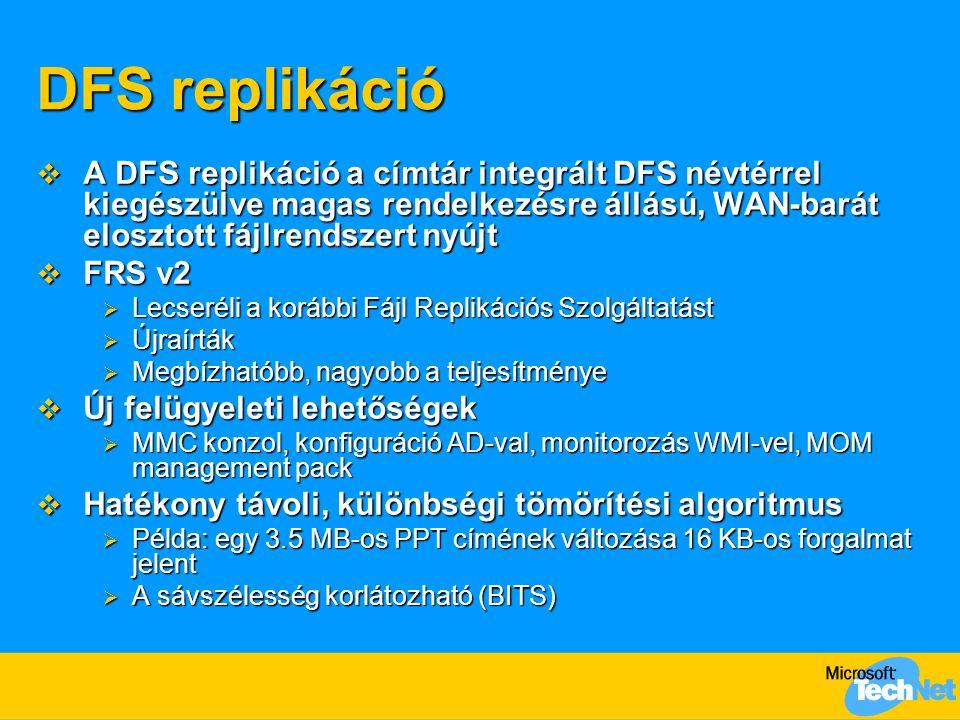 DFS replikáció A DFS replikáció a címtár integrált DFS névtérrel kiegészülve magas rendelkezésre állású, WAN-barát elosztott fájlrendszert nyújt.