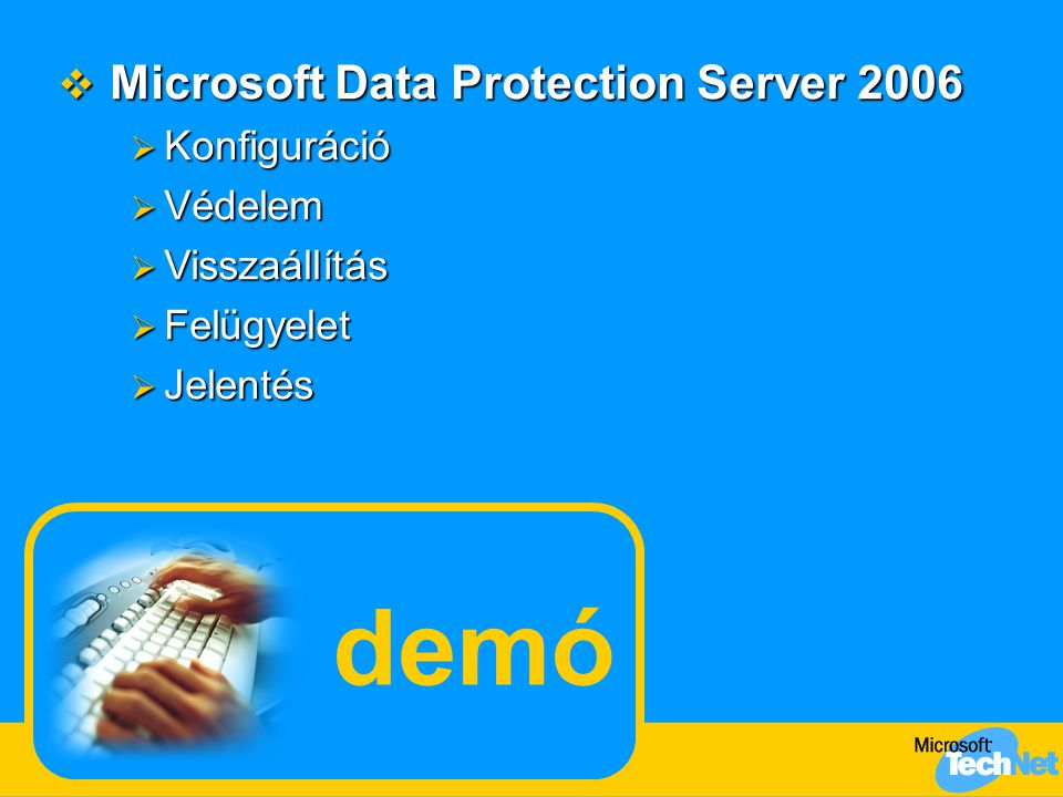 demó Microsoft Data Protection Server 2006 Konfiguráció Védelem