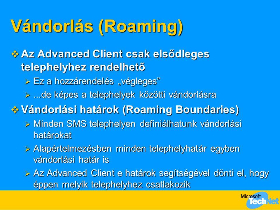 """Vándorlás (Roaming) Az Advanced Client csak elsődleges telephelyhez rendelhető. Ez a hozzárendelés """"végleges"""