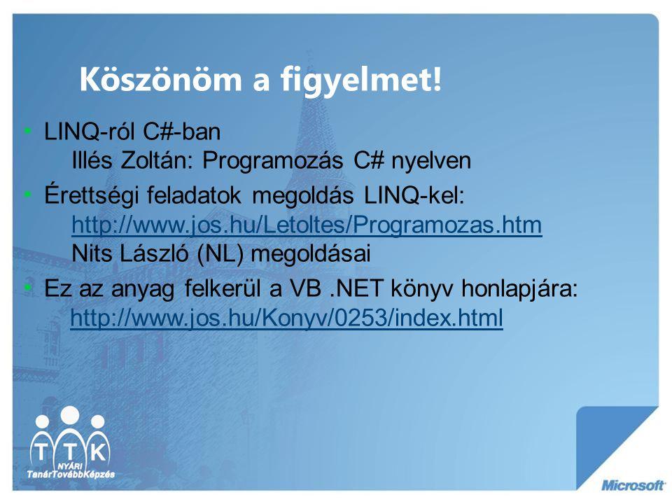 Köszönöm a figyelmet! LINQ-ról C#-ban Illés Zoltán: Programozás C# nyelven.