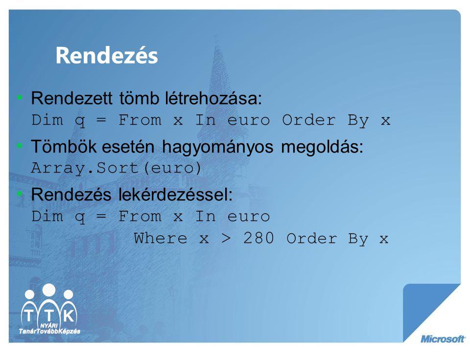 Rendezés Rendezett tömb létrehozása: Dim q = From x In euro Order By x