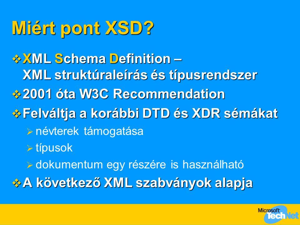 Miért pont XSD XML Schema Definition – XML struktúraleírás és típusrendszer. 2001 óta W3C Recommendation.