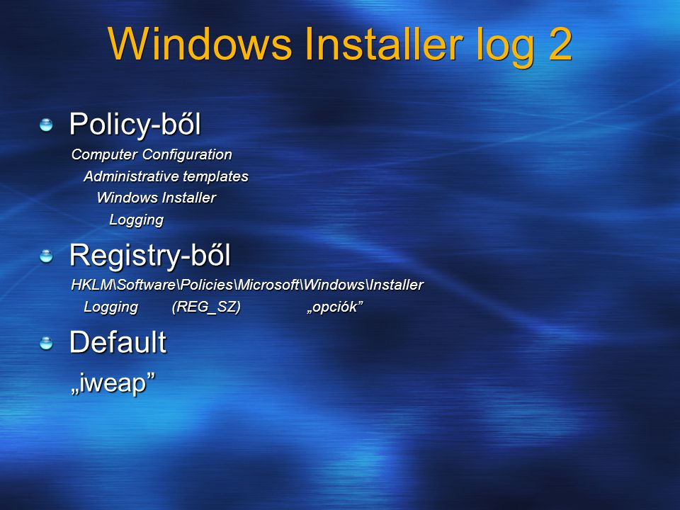 "Windows Installer log 2 Policy-ből Registry-ből Default ""iweap"