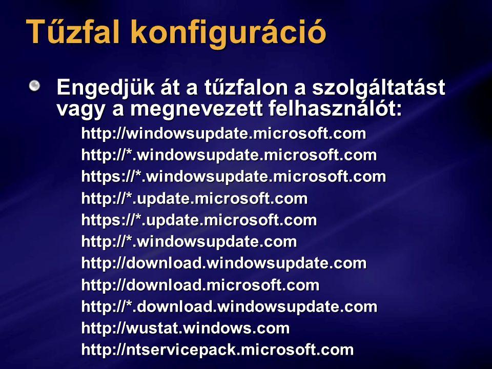 Tűzfal konfiguráció Engedjük át a tűzfalon a szolgáltatást vagy a megnevezett felhasználót: http://windowsupdate.microsoft.com.