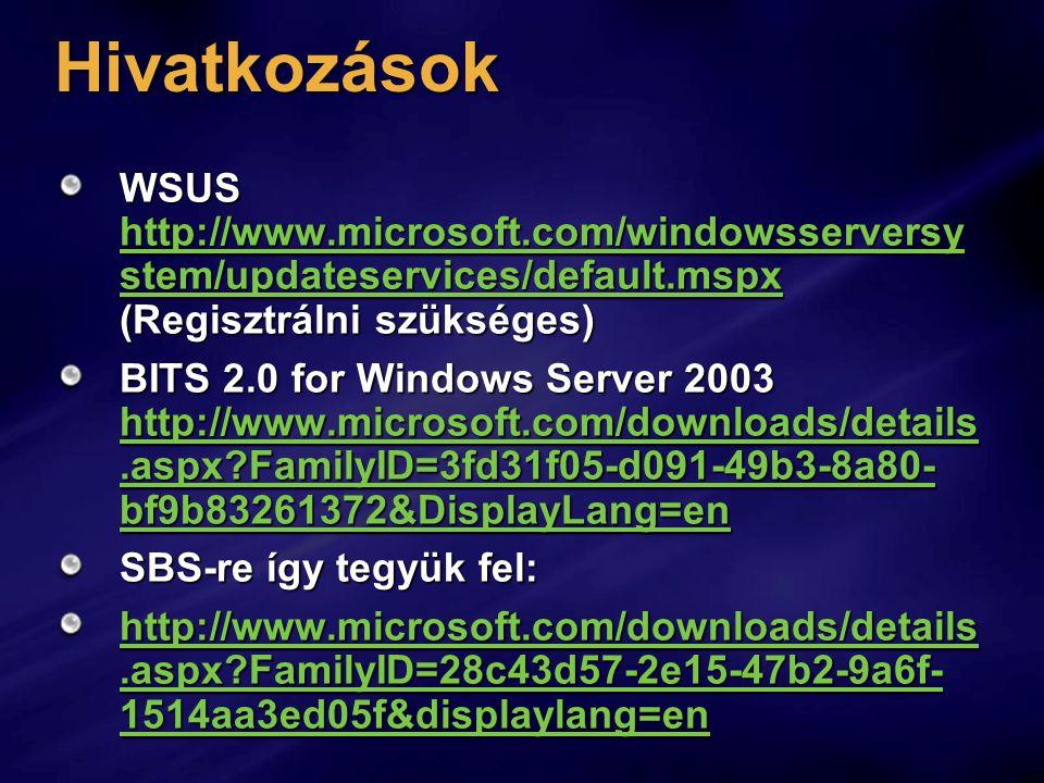 Hivatkozások WSUS http://www.microsoft.com/windowsserversystem/updateservices/default.mspx (Regisztrálni szükséges)