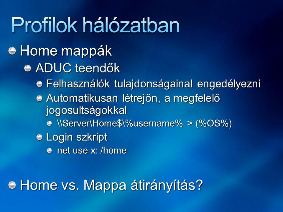 Profilok hálózatban Home mappák Home vs. Mappa átirányítás