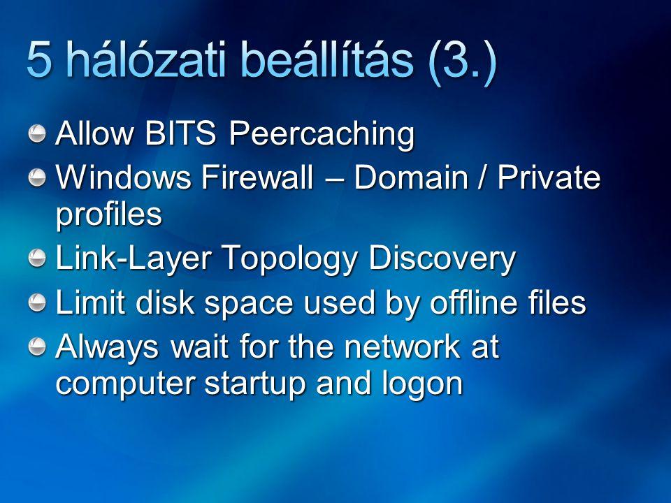 5 hálózati beállítás (3.) Allow BITS Peercaching