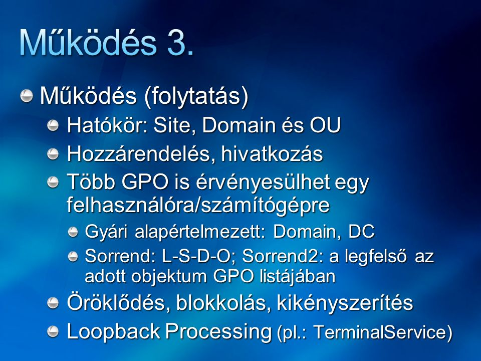 Működés 3. Működés (folytatás) Hatókör: Site, Domain és OU