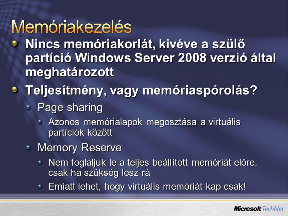 Memóriakezelés Nincs memóriakorlát, kivéve a szülő partíció Windows Server 2008 verzió által meghatározott.