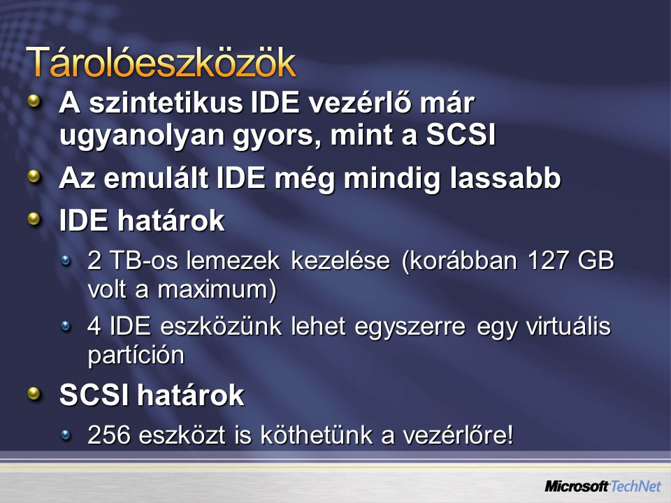Tárolóeszközök A szintetikus IDE vezérlő már ugyanolyan gyors, mint a SCSI. Az emulált IDE még mindig lassabb.