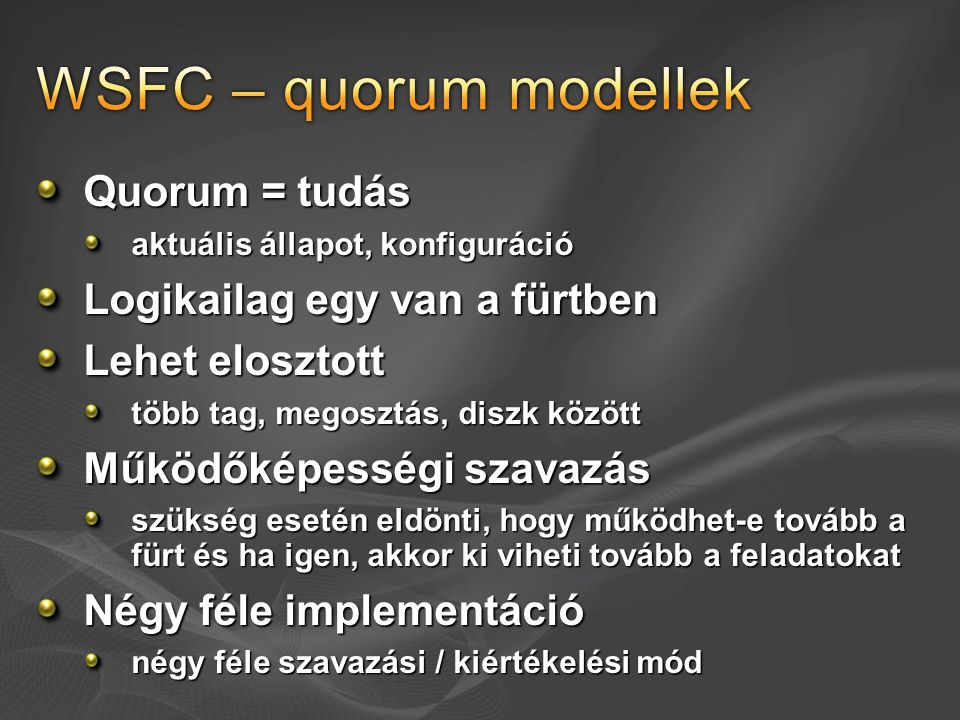 WSFC – quorum modellek Quorum = tudás Logikailag egy van a fürtben