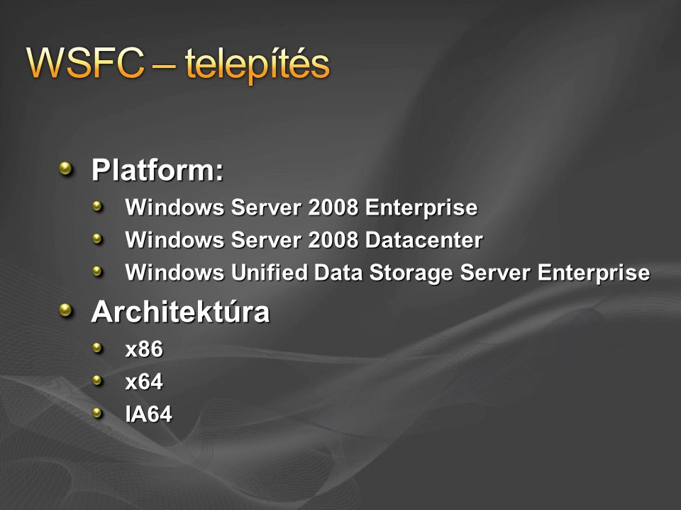 WSFC – telepítés Platform: Architektúra Windows Server 2008 Enterprise