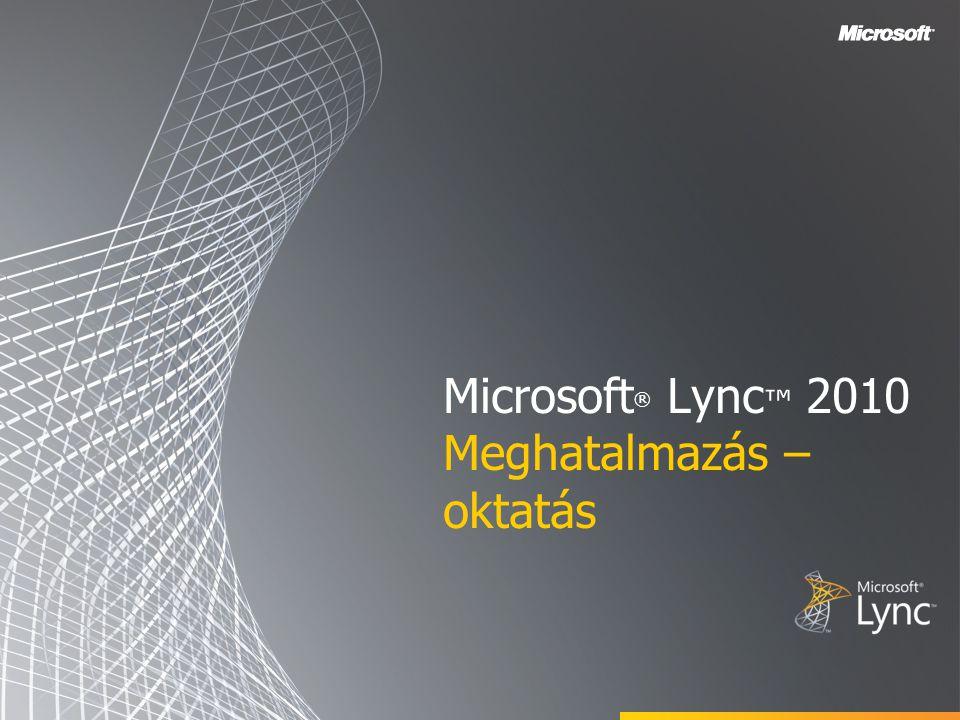 Microsoft® Lync™ 2010 Meghatalmazás – oktatás