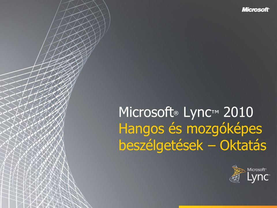 Microsoft® Lync™ 2010 Hangos és mozgóképes beszélgetések – Oktatás