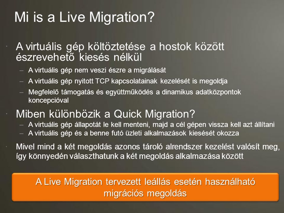 Mi is a Live Migration A virtuális gép költöztetése a hostok között észrevehető kiesés nélkül. A virtuális gép nem veszi észre a migrálását.