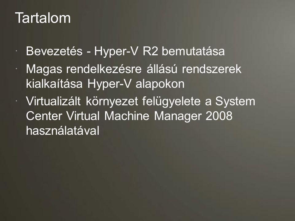 Tartalom Bevezetés - Hyper-V R2 bemutatása