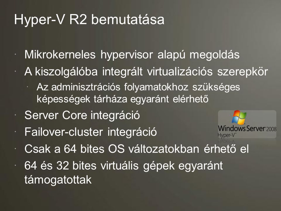 Hyper-V R2 bemutatása Mikrokerneles hypervisor alapú megoldás