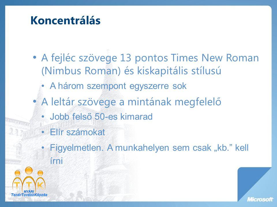 Koncentrálás A fejléc szövege 13 pontos Times New Roman (Nimbus Roman) és kiskapitális stílusú. A három szempont egyszerre sok.