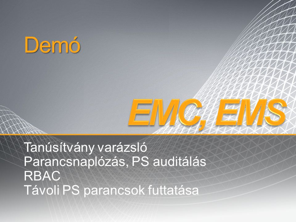 EMC, EMS Demó Tanúsítvány varázsló Parancsnaplózás, PS auditálás RBAC