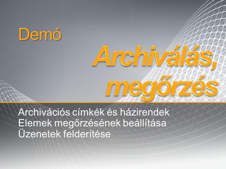 Archiválás, megőrzés Demó Archivációs címkék és házirendek