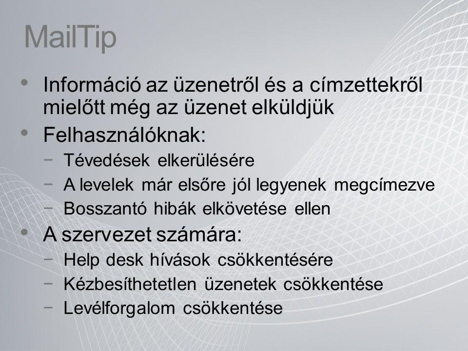 MailTip Információ az üzenetről és a címzettekről mielőtt még az üzenet elküldjük. Felhasználóknak: