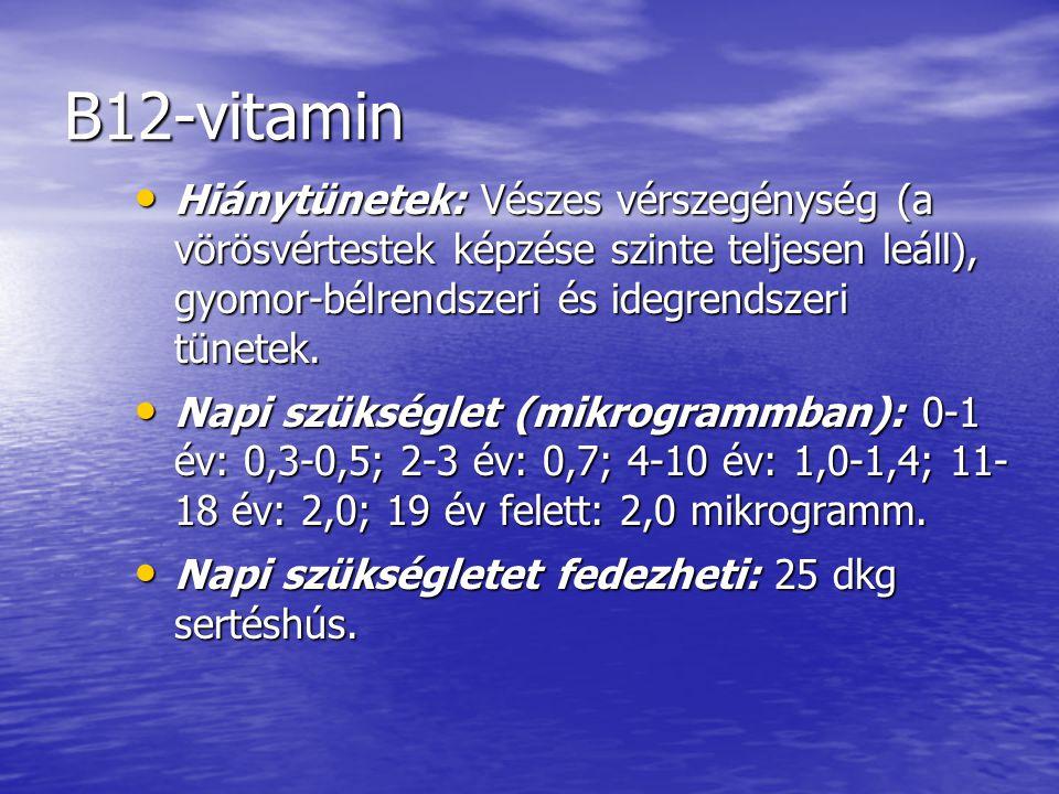 B12-vitamin Hiánytünetek: Vészes vérszegénység (a vörösvértestek képzése szinte teljesen leáll), gyomor-bélrendszeri és idegrendszeri tünetek.