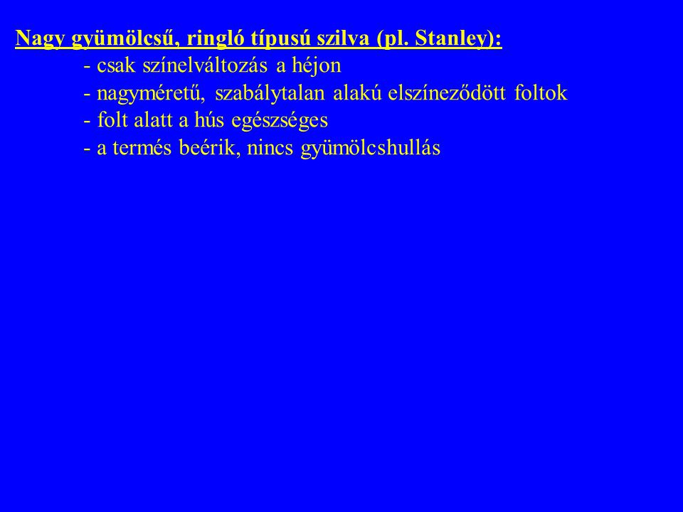 Nagy gyümölcsű, ringló típusú szilva (pl. Stanley):