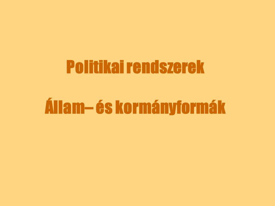 Politikai rendszerek Állam– és kormányformák
