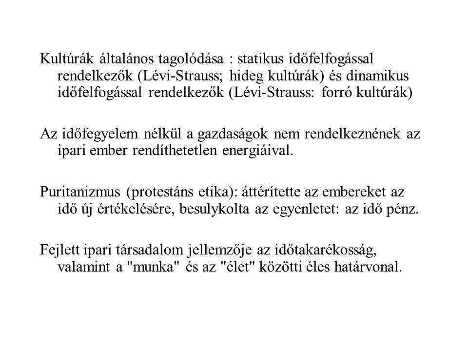 Kultúrák általános tagolódása : statikus időfelfogással rendelkezők (Lévi-Strauss; hideg kultúrák) és dinamikus időfelfogással rendelkezők (Lévi-Strauss: forró kultúrák)