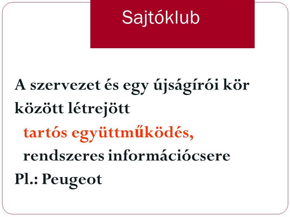 Sajtóklub A szervezet és egy újságírói kör között létrejött tartós együttműködés, rendszeres információcsere Pl.: Peugeot