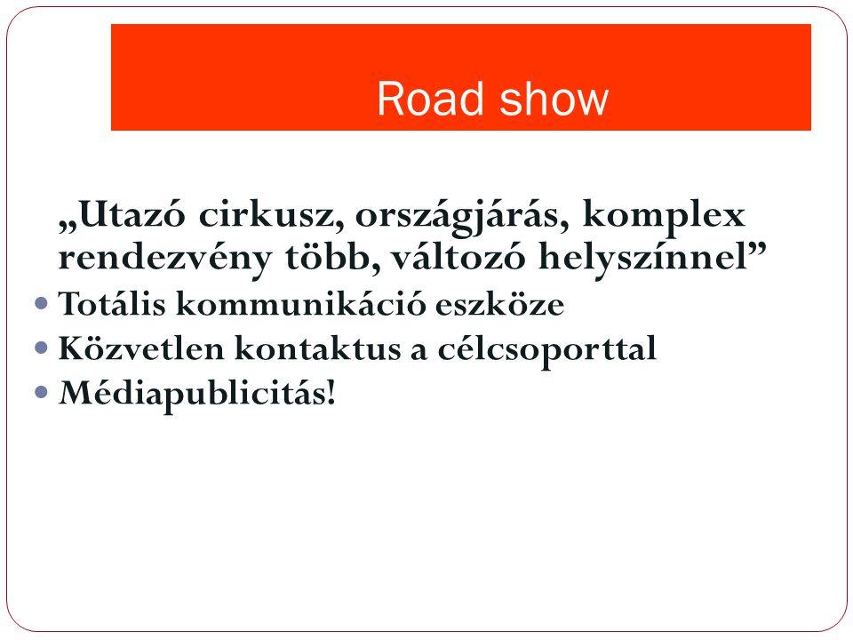 """Road show """"Utazó cirkusz, országjárás, komplex rendezvény több, változó helyszínnel Totális kommunikáció eszköze."""