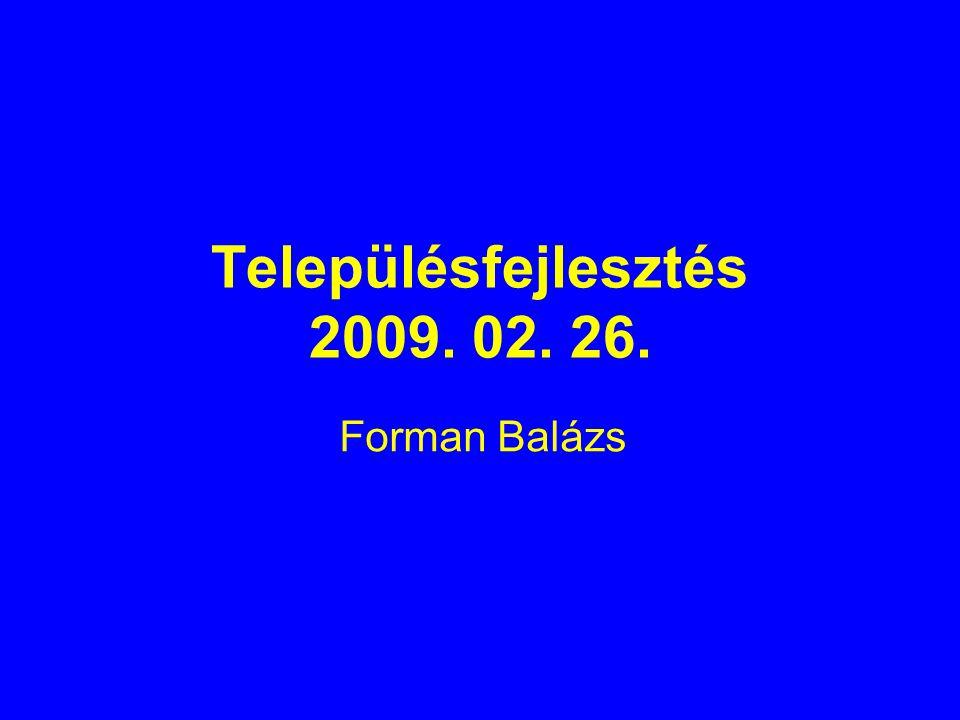 Településfejlesztés 2009. 02. 26. Forman Balázs