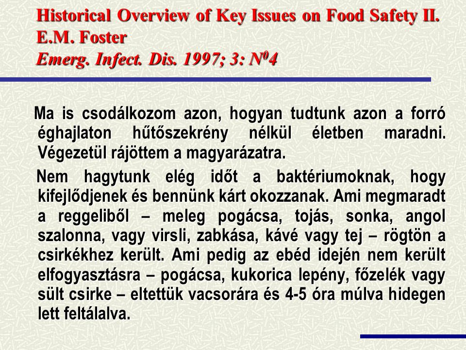 Historical Overview of Key Issues on Food Safety II. E.M. Foster Emerg. Infect. Dis. 1997; 3: N04