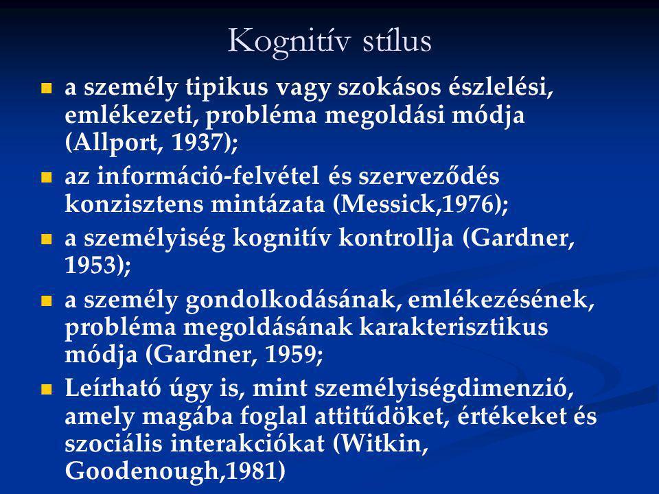 Kognitív stílus a személy tipikus vagy szokásos észlelési, emlékezeti, probléma megoldási módja (Allport, 1937);