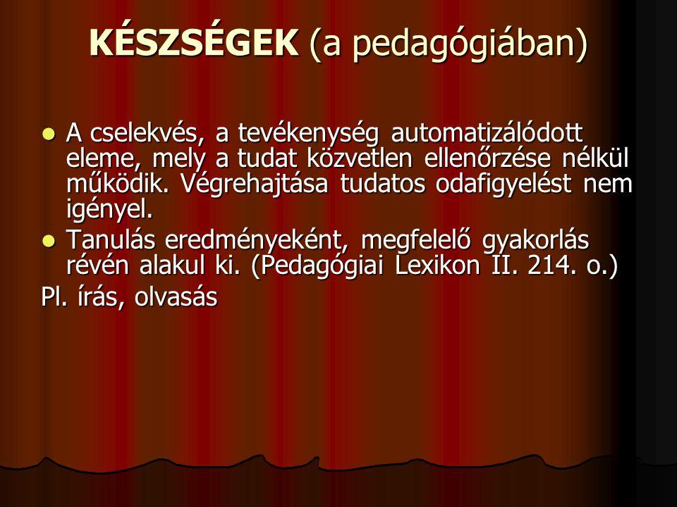 KÉSZSÉGEK (a pedagógiában)