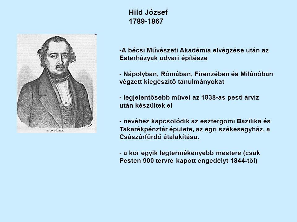 Hild József 1789-1867. A bécsi Művészeti Akadémia elvégzése után az Esterházyak udvari építésze.