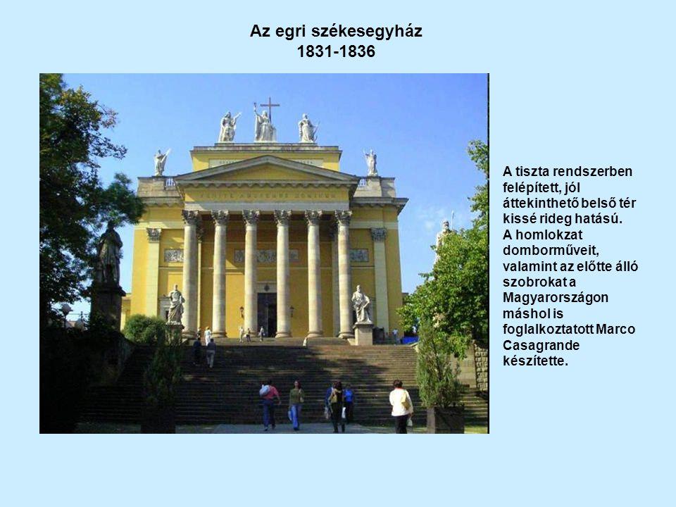Az egri székesegyház 1831-1836. A tiszta rendszerben felépített, jól áttekinthető belső tér kissé rideg hatású.