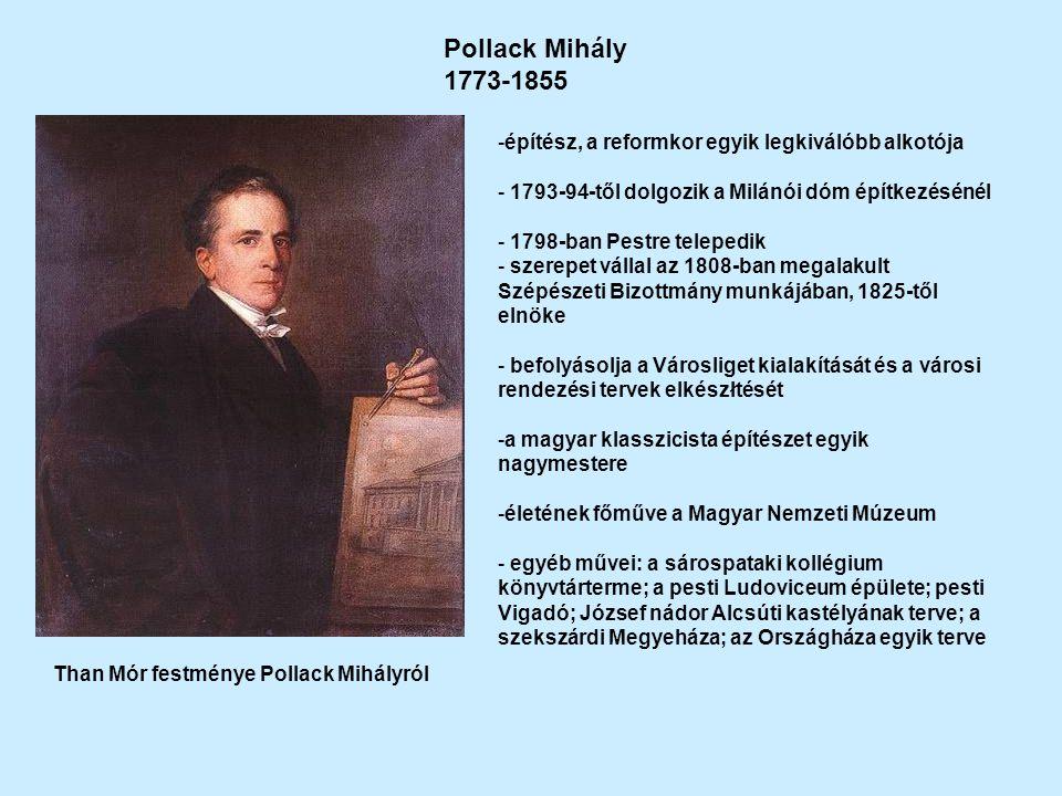 Pollack Mihály 1773-1855. építész, a reformkor egyik legkiválóbb alkotója. 1793-94-től dolgozik a Milánói dóm építkezésénél.